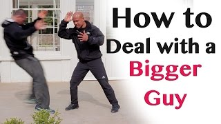 How to deal with a bigger guy