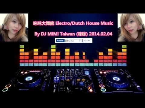 咪咪大舞廳 Electro/Dutch House Music By DJ MiMi Taiwan 2014.2.4 Mix