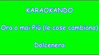 Karaoke Italiano - Ora o mai più ( le cose cambiano ) - Dolcenera ( Testo )