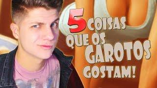 5 COISAS QUE OS GAROTOS GOSTAM NAS GAROTAS! ~ SETE