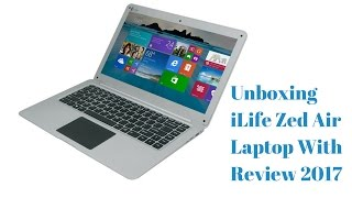 Unboxing iLife Zed Air Laptop With Review 2017|| iLife Zed Air Laptop With Review 2017