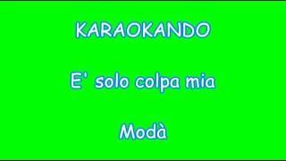 Karaoke Italiano - E' solo colpa mia - Modà ( Testo )