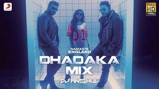 Namaste England - Dhadaka Mix By DJ Anshul | Remix Songs 2018