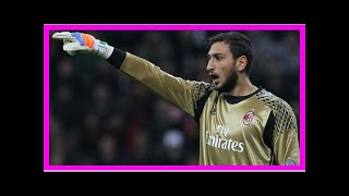 US Newspapers - AC milan has no intention of selling donnarumma-aol sports Uk