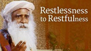 Restlessness to Restfulness | Sadhguru