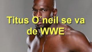 Titus O´neil se va de WWE y dos futuros luchadores de WWE? (Monday Night Rollins) °[LOQUENDO]°