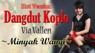 Dangdut Koplo HOT VERSION ~ Via Vallen ~ Minyak Wangi