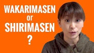Ask a Japanese Teacher - Difference between WAKARIMASEN and SHIRIMASEN?