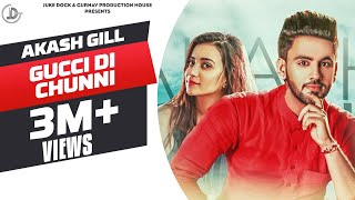 GUCCI DI CHUNNI - AKASH GILL (Full Video) Mack Sandhu | Latest Punjabi Songs 2017 JUKE DOCK |