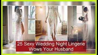 25 Sexy Wedding Night Lingerie Wows Your Husband - Beauty bloggers