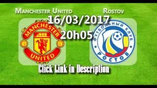 Live manchester-united vs rostov 16/03/ 2017 مباشرة مباراة مانشستر يونايتد وروستوف