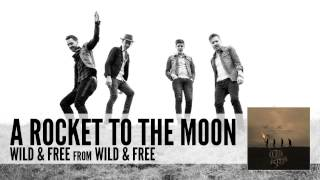 A Rocket To The Moon: Wild & Free (Audio)