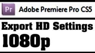 1080p - Best Export Settings for Adobe Premiere Pro CS - High Quality Video For Youtube