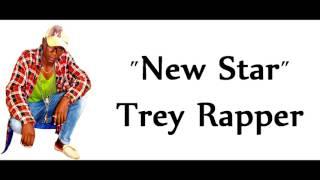 NEW STAR BY TREY RAPPER
