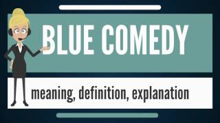 What is BLUE COMEDY? What does BLUE COMEDY mean? BLUE COMEDY meaning, definition & explanation
