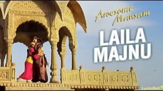 LAILA MAJNU Song | AWESOME MAUSAM | Javed Ali, Monali Thakur |