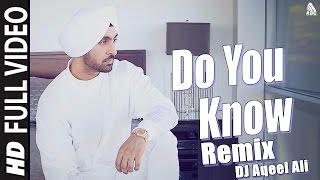 Diljit Dosanjh - Do You Know (Remix) DJ Aqeel Ali