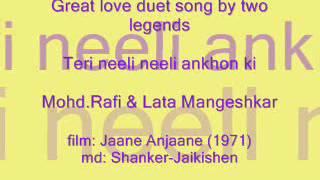 JAANE ANJAANE (1971)   Teri neeli neeli ankhon    Mohd.Rafi & Lata