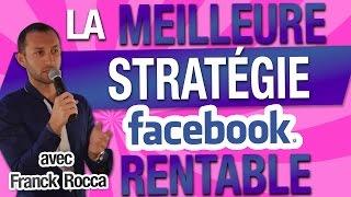 [PUBLICITÉ FACEBOOK] La MEILLEURE STRATÉGIE facebook RENTABLE, c'est...  Avec Franck Rocca