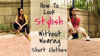 How To Look Stylish Without Wearing Short Clothes | Beyond Beauty |