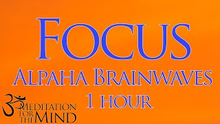 Very Powerful 1 Hour Focus Booster - Alpha Brainwave for Study Aid : Waking State Meditation