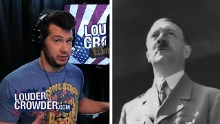 Yes, Hitler was a Liberal Socialist... | Louder With Crowder