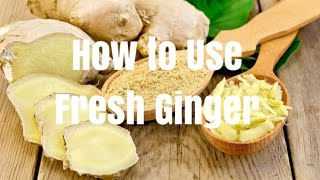 How to Use Fresh Ginger