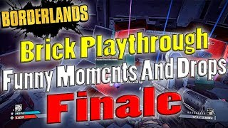 Borderlands | Brick Playthrough Funny Moments And Drops | Finale