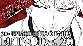 Bleach (S) Abridged Ep20 - 300 Episodes Too Early 720p Bordered