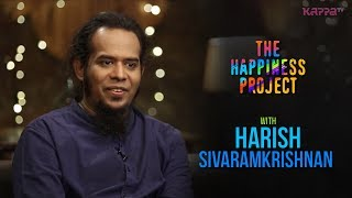 Harish Sivaramkrishnan - The Happiness Project - Kappa TV