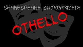 Shakespeare Summarized: Othello