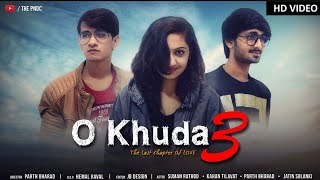 O Khuda 3 || The Last Chapter Of LOVE || Official Full HD Video