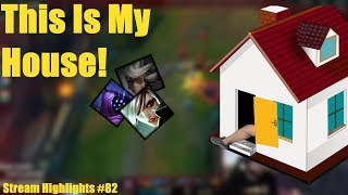 This Is My House! - Stream Highlights #82