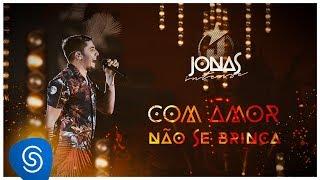 Jonas Esticado - Com amor não se Brinca (DVD Jonas Intense) [Vídeo Oficial]