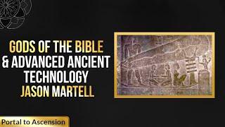 Gods of the Bible & Advanced Ancient Technology | Jason Martell