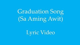 Graduation Song 2018 (Sa Aming Awit) Lyric Video