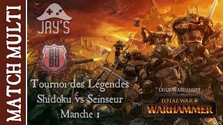[FR] TWW : Tournoi des Légendes - Ligue Warhammer - Shidoku vs Seinseur - #1