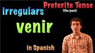 02 Spanish Lesson - Preterite - Irregulars - venir
