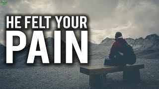 HE FELT YOUR PAIN! (Emotional)