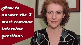 The 3 Most Common, and Most Difficult, Interview Questions Answered!