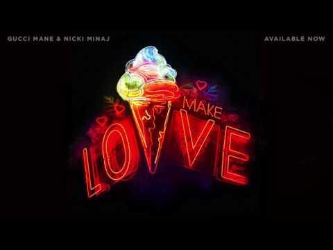 Gucci Mane Make Love feat. Nicki Minaj Official Audio