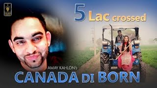 Canada di Born (Full Video) | Amay Kahlon | Latest Punjabi Song 2017 | GoldenGrapes Entertainment