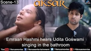 Emraan Hashmi hears Udita Goswami Singing in the Bathroom (Aksar)