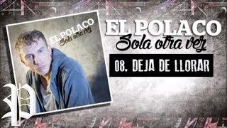 08.  El Polaco - Deja de llorar - Cd Sola otra vez