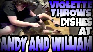VIOLETTE THROWS DISHES AT WILLIAM AND ANDY!!!