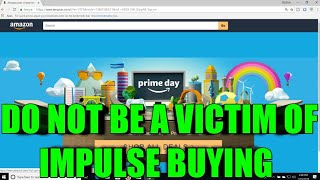 AMAZON PRIME DAY IS HERE! DO NOT FALL INTO THE TRAP OF IMPULSE BUYING
