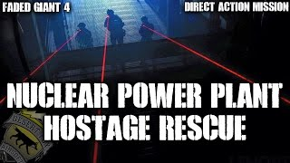 Faded Giant 4 Direct Action Mission Part 1: Nuclear Power Plant Hostage Rescue