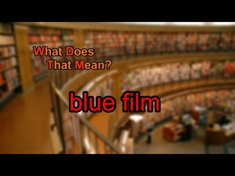 What does blue film mean?