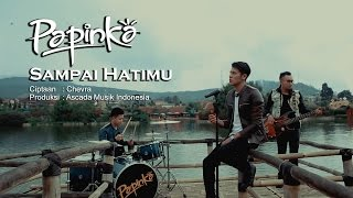 papinka - sampai hatimu official music video with lyric