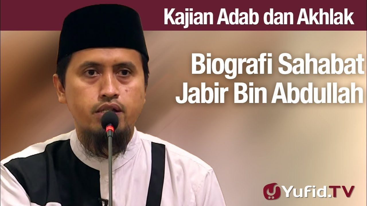 Kajian Akhlak #125: Biografi Jabir Bin Abdullah - Ustadz Abdullah Zaen, Lc., MA